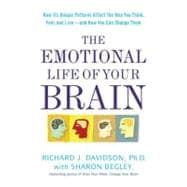 The Emotional Life of Your Brain How Its Unique Patterns Affect the Way You Think, Feel, and Live--and How You Can Change Them