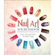 Nail Art Sourcebook Over 500 Designs for Fingertip Fashions