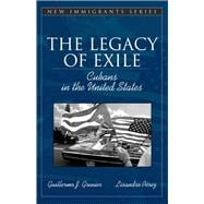 The Legacy of Exile Cubans in the United States (Part of the Allyn & Bacon New Immigrants Series)