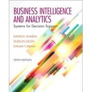Business Intelligence and Analytics: Systems for Decision Support, 10/e