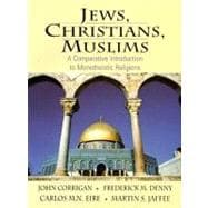Jews, Christians, Muslims : A Comparative Introduction to Monotheistic Religions