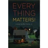 Everything Matters! A Novel