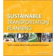 Sustainable Transportation Planning : Tools for Creating Vibrant, Healthy, and Resilient Communities 9780470540930R
