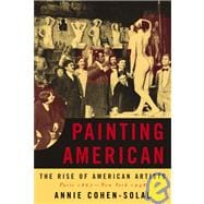 Painting American : The Rise of American Artists, Paris 1867-New York 1948