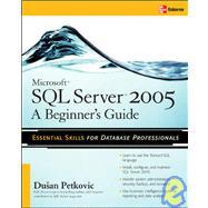 Microsoft SQL Server 2005: A Beginner''s Guide