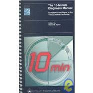 The 10-Minute Diagnosis Manual How to Evaluate Symptoms and Signs in the Time-Limited Encounter