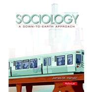 Sociology A Down-to-Earth Approach Plus NEW MySoclab with Pearson eText -- Access Card Package