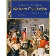 Western Civilization: Volume B: 1300 to 1815, 8th Edition