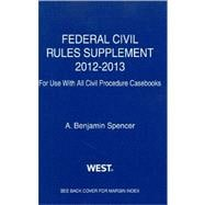 Spencer's Federal Civil Rules Supplement, 2012-2013, for Use with All Civil Procedure Casebooks