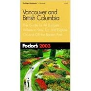 Vancouver and British Columbia 2003 : The Guide for All Budgets, Where to Stay, Eat, and Explore on and off the Beaten Path