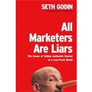All Marketers Are Liars : The Power of Telling Authentic Stories in a Low-Trust World