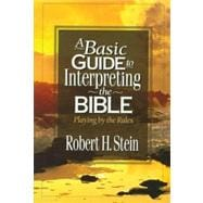 Basic Guide to Interpreting the Bible : Playing by the Rules