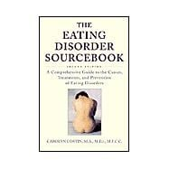 Eating Disorder Sourcebook : A Comprehensive Guide to the Causes, Treatments and Prevention of Eating Disorders