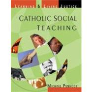 Catholic Social Teaching : Learning and Living Justice