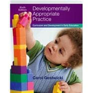 Developmentally Appropriate Practice Curriculum and Development in Early Education