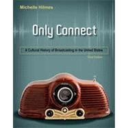 Only Connect: A Cultural History of Broadcasting in the United States, 3rd Edition