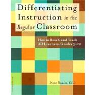 Differentiating Instruction in the Regular Classroom : How to Reach and Teach All Learners, Grades 3-12