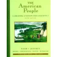 American People, Volume I - To 1877, The: Creating a Nation and a Society