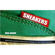 Sneakers (Special Limited Edition) Over 300 Classics From Rare Vintage to the Latest Designs
