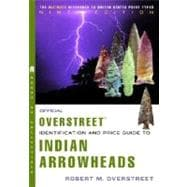 The Official Overstreet Indian Arrowheads Identification and Price Guide 9th Edition
