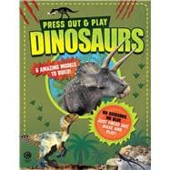 Press Out & Play: Dinosaurs 6 Amazing Models to Build!