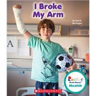 I Broke My Arm 9780531211106R