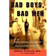 Bad Boys, Bad Men Confronting Antisocial Personality Disorder