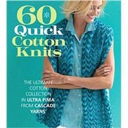 60 Quick Cotton Knits The Ultimate Cotton Collection in Ultra Pima from Cascade Yarns