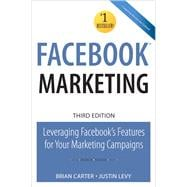 Facebook Marketing : Leveraging Facebook's Features for Your Marketing Campaigns