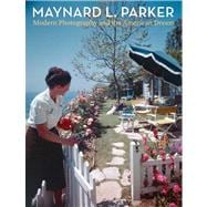 Maynard L. Parker : Modern Photography and the American Dream