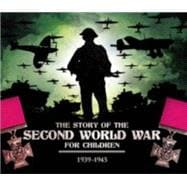 The Story of the Second World War for Children 1939-1945