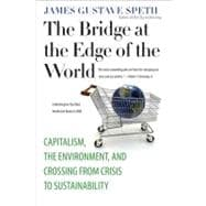 The Bridge at the Edge of the World; Capitalism, the Environment, and Crossing from Crisis to Sustainability