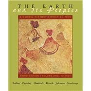 The Earth and Its People A Global History. Brief Edition, Volume One: To 1500