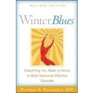 Winter Blues, Revised Edition Everything You Need to Know to Beat Seasonal Affective Disorder