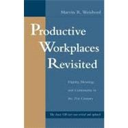 Productive Workplaces Revisited : Dignity, Meaning and Community in the 21st Century