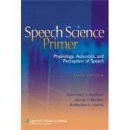 Speech Science Primer; Physiology, Acoustics, and Perception of Speech