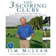 Three Scoring Clubs : How to Raise the Level of Your Driving, Pitching, and Putting Games