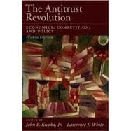 The Antitrust Revolution Economics, Competition, and Policy