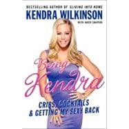 Being Kendra : Cribs, Cocktails, and Getting My Sexy Back
