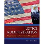 Justice Administration: Police, Courts, and Corrections Management, 8/E
