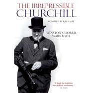 The Irrepressible Churchill Winston's World, Wars & Wit