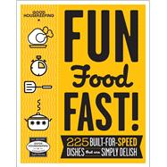 Good Housekeeping Fun Food Fast! 225 Built-for-Speed Dishes that are Simply Delish