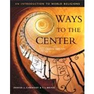 Cengage Advantage Books: Ways to the Center An Introduction to World Religions