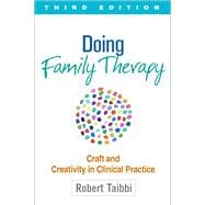 Doing Family Therapy, Third Edition Craft and Creativity in Clinical Practice