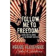 Follow Me to Freedom Leading and Following As an Ordinary Radical