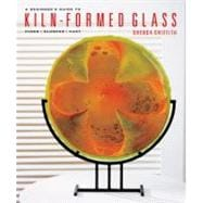 A Beginner's Guide to Kiln-Formed Glass Fused * Slumped * Cast