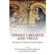 Firmly I Believe and Truly The Spiritual Tradition of Catholic England