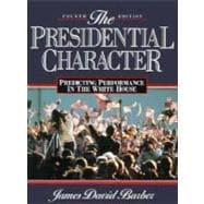 Presidential Character, The: Predicting Performance in the White House (Longman Classics in Political Science), 4/e revised