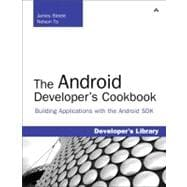 The Android Developer's Cookbook Building Applications with the Android SDK: Building Applications with the Android SDK