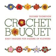 Crochet Bouquet Easy Designs for Dozens of Flowers